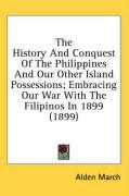The History and Conquest of the Philippines and Our Other Island Possessions; Embracing Our War with the Filipinos in 1899 (1899)