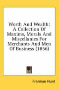 Worth and Wealth: A Collection of Maxims, Morals and Miscellanies for Merchants and Men of Business (1856)