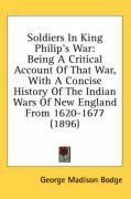 Soldiers in King Philip's War: Being a Critical Account of That War, with a Concise History of the Indian Wars of New England from 1620-1677 (1896)