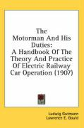 The Motorman and His Duties: A Handbook of the Theory and Practice of Electric Railway Car Operation (1907)