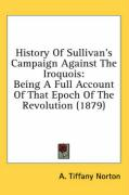 History of Sullivan's Campaign Against the Iroquois: Being a Full Account of That Epoch of the Revolution (1879)