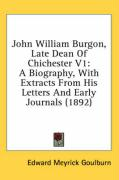 John William Burgon, Late Dean of Chichester V1: A Biography, with Extracts from His Letters and Early Journals (1892)