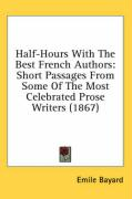 Half-Hours with the Best French Authors: Short Passages from Some of the Most Celebrated Prose Writers (1867)