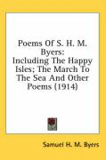Poems of S. H. M. Byers: Including the Happy Isles; The March to the Sea and Other Poems (1914)