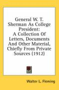 General W. T. Sherman as College President: A Collection of Letters, Documents and Other Material, Chiefly from Private Sources (1912)