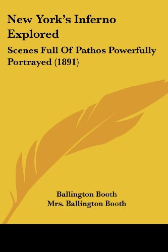 New Yorks Inferno Explored Scenes Full of Pathos Powerfully Portrayed 1891 by Ballington Booth 2008 Paperback - Ballington Booth