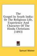 The Gospel in South India: Or the Religious Life, Experience and Character of the Hindu Christians (1893)