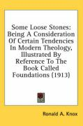 Some Loose Stones: Being a Consideration of Certain Tendencies in Modern Theology, Illustrated by Reference to the Book Called Foundation