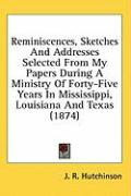 Reminiscences, Sketches and Addresses Selected from My Papers During a Ministry of Forty-Five Years in Mississippi, Louisiana and Texas (1874)