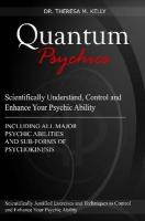 Quantum Psychics - Scientifically Understand, Control and Enhance Your Psychic Ability