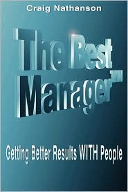 The Best Manager: Getting Better Results with People