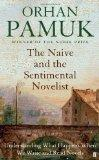 Naive and the Sentimental Novelist. - Pamuk, Orhan