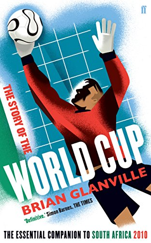 The Story of the World Cup: The Essential Companion to South Africa, 2010 - Brian Glanville