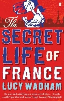 The Secret Life of France - Lucy Wadham