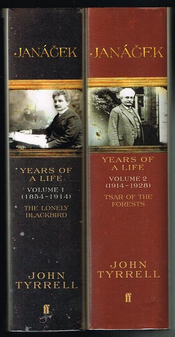 Janacek: Years of a Life (COMPLETE TWO-VOLUME SET), Volume 1 (1854-1914): The Lonely Blackbird; Volume 2 (1914-1928): Tsar of the Forests - Tyrrell, John