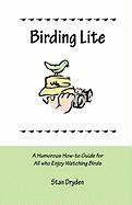 Birding Lite: A Humorous How-To Guide for All Who Enjoy Watching Birds