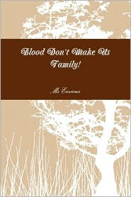 Blood Don't Make Us Family!
