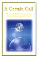 A Certain Call: The Guide to God's Perfect Plan for the Salvation of Mankind