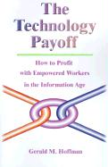 The Technology Payoff: How to Profit with Empowered Workers in the Information Age