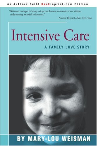 Intensive Care: A Family Love Story - Mary-Lou Weisman