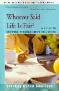 Whoever Said Life is Fair?: A Guide to Growing Through Life's Injustices