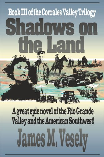 Shadows on the Land: A Novel of the Rio Grande Valley (Corrales Valley Trilogy) - James Vesely