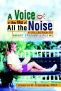 A Voice in the Mist of All the Noise: A Collection of Short Stories & Poems