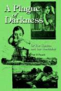 A Plague of Darkness: Or the Unseen and the Unseeable