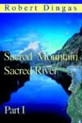Sacred Mountain Sacred River: Part I