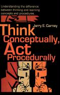 Think Conceptually, ACT Procedurally: Understanding the Difference Between Thinking and Learning Concepts and Procedures