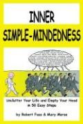Inner Simple-Mindedness: Unclutter Your Life and Empty Your Head in 50 Easy Steps