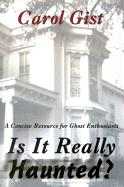 Is It Really Haunted?: A Concise Resource for Ghost Enthusiasts