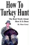How to Turkey Hunt: The Real Truth about How It Is Done