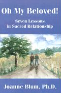 Oh My Beloved!: Seven Lessons in Sacred Relationship