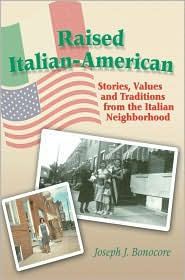 Raised Italian-American: Stories, Values and Traditions from the Italian Neighborhood