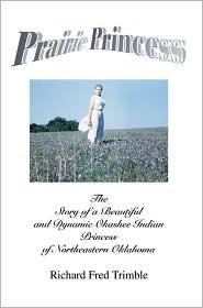 Prairie Princess: The Story of a Beautiful and Dynamic Okashee Indian Princess of Northeastern Oklahoma