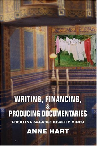 Writing, Financing,  &  Producing Documentaries: Creating Salable Reality Video - Anne Hart
