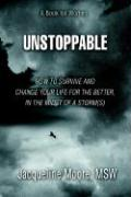 Unstoppable: How to Survive and Change Your Life for the Better, in the Midst of a Storm(s)