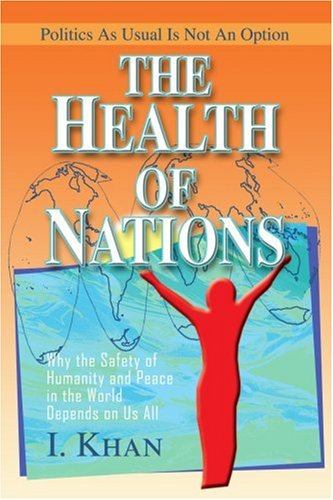 The Health of Nations: Why the Safety of Humanity and Peace in the World Depends on Us All - I. Khan