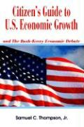 Citizen's Guide to U.S. Economic Growth: And the Bush-Kerry Economic Debate