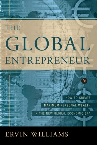 The Global Entrepreneur: How to Create Maximum Personal Wealth in the New Global Economic Era, 2nd Edition - Ervin Williams