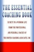 The Essential Coaching Book: Secrets to a Winning Life from the Professional and Personal Coaches of the United Coaching Associates