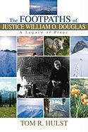 The Footpaths of Justice William O. Douglas: A Legacy of Place