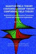Quantum Field Theory Conformal Group Theory Conformal Field Theory: Mathematical and Conceptual Foundations Physical and Geometrical Applications