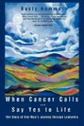 When Cancer Calls . Say Yes to Life: The Story of One Man's Journey Through Leukemia
