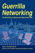 Guerrilla Networking: The Best Way to Capture and Keep Great Jobs