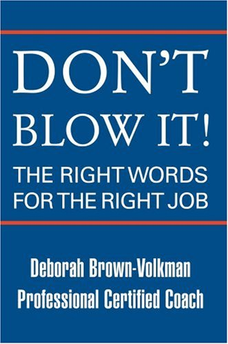 Don't Blow It!: The Right Words For The Right Job - Deborah Brown-Volkman