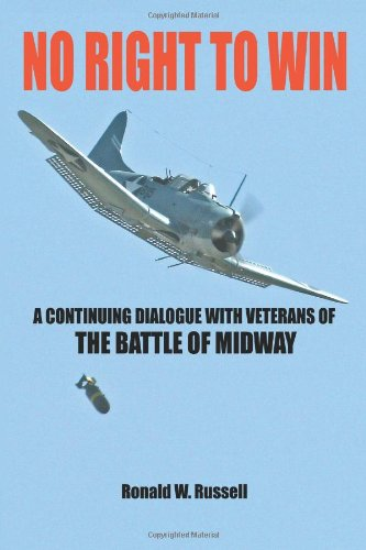 No Right To Win: A Continuing Dialogue with Veterans of the Battle of Midway - Ronald Russell
