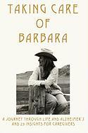 Taking Care of Barbara: A Journey Through Life and Alzheimer's and 29 Insights for Caregivers