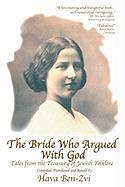 The Bride Who Argued with God: Tales from the Treasury of Jewish Folklore
